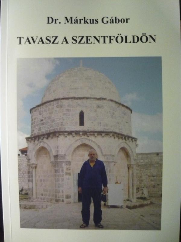 Dr. Márkus Gábor: Tavasz a Szentföldön