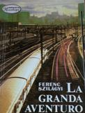 Szilágyi Ferenc: La granda aventuro