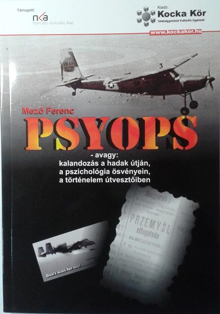 PSYOPS - avagy: kalandozás a hadak útján, a pszichológia ösvényein, a történelem útvesztőiben