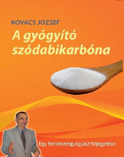 A GYÓGYÍTÓ SZÓDABIKARBÓNA - KOVÁCS JÓZSEF
