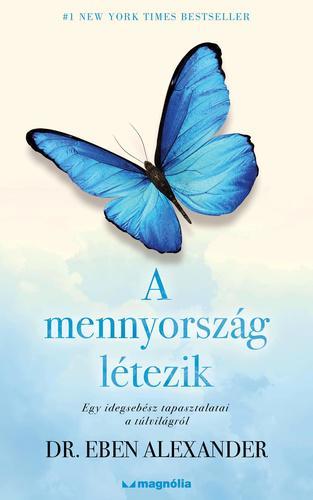 A MENNYORSZÁG LÉTEZIK - DR. EBEN ALEXANDER