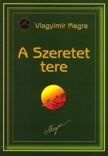 ANASZTÁZIA KÖNYVEK 3. - A SZERETET TERE - VLAGYIMIR MEGRE