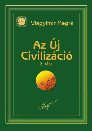 ANASZTÁZIA VIII. - AZ ÚJ CIVILIZÁCIÓ 2. - A SZERETET SZERTARTÁSAI