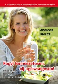 ANDREAS MORITZ: FOGYJ TERMÉSZETESEN, ÉLJ EGÉSZSÉGESEN!