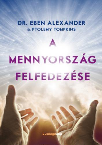 DR. EBEN ALEXANDER - A MENNYORSZÁG FELFEDEZÉSE