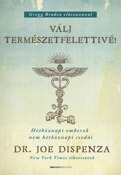 DR. JOE DISPENZA – VÁLJ TERMÉSZETFELETTIVÉ!