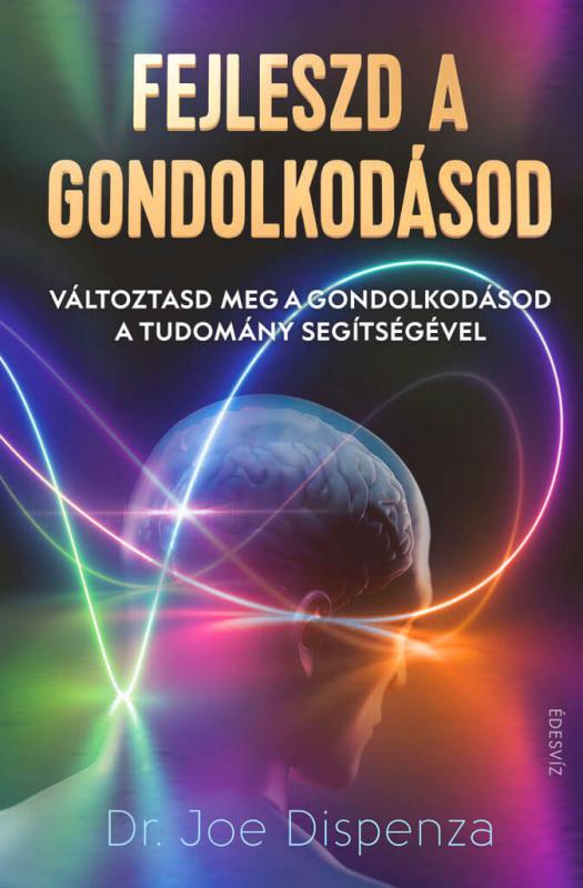 DR. JOE DISPENZA - FEJLESZD A GONDOLKODÁSOD