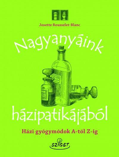 NAGYANYÁINK HÁZIPATIKÁJÁBÓL - JOSETTE ROUSSELET-BLANC