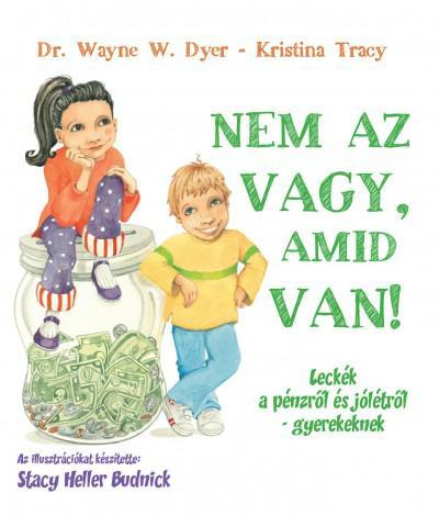 NEM AZ VAGY, AMID VAN! - WAYNE W. DYER - KRISTINA TRACY