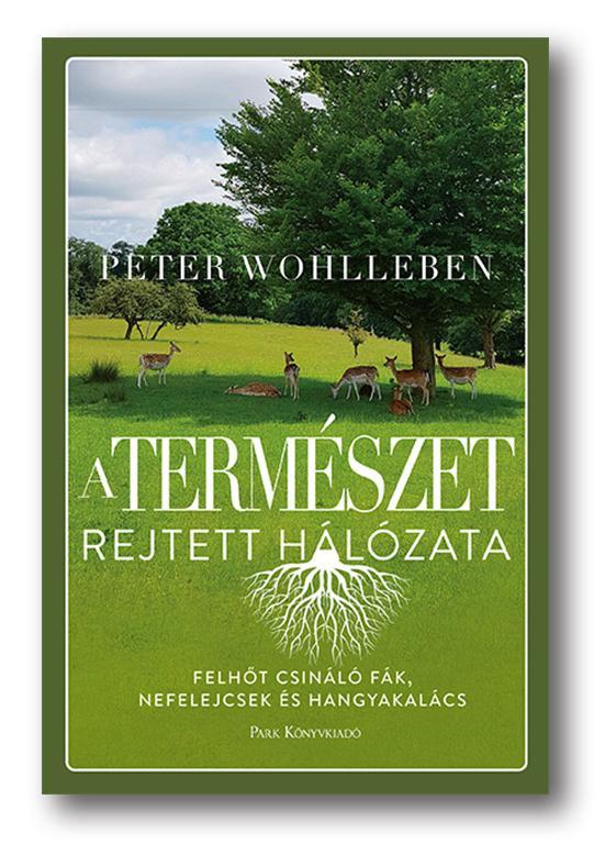 PETER WOHLLEBEN: A TERMÉSZET REJTETT HÁLÓZATA