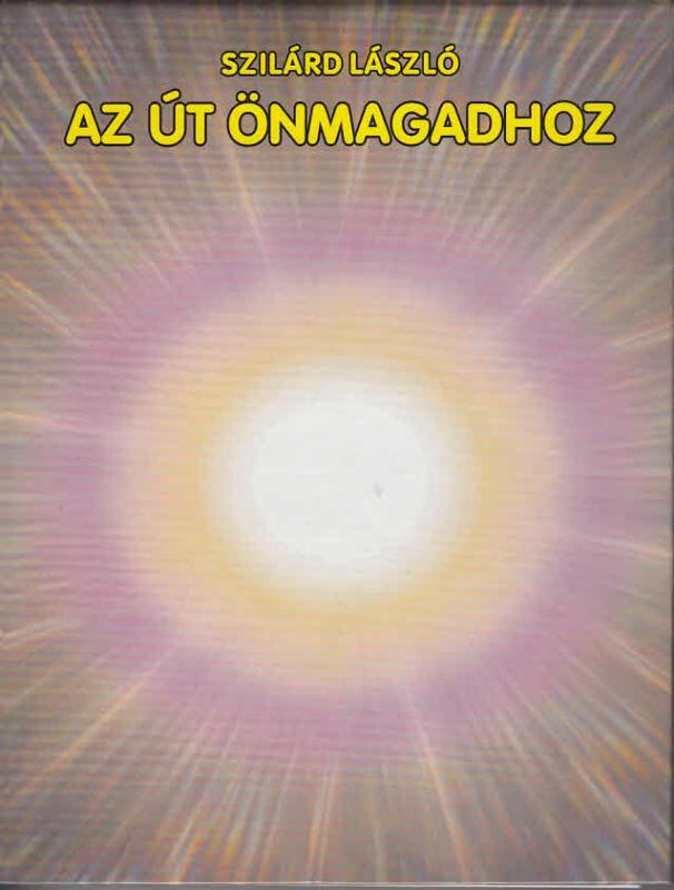 SZILÁRD LÁSZLÓ - AZ ÚT ÖNMAGADHOZ