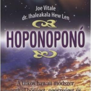 JOE VITALE: HOPONOPONÓ - Egy könyv a titkos hawaii módszerről, a bőségről, egészségről és békéről
