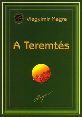 VLAGYIMIR MEGRE: ANASZTÁZIA IV. - A TEREMTÉS