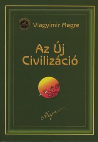 VLAGYIMIR MEGRE: ANASZTÁZIA VIII. - AZ ÚJ CIVILIZÁCIÓ 1.