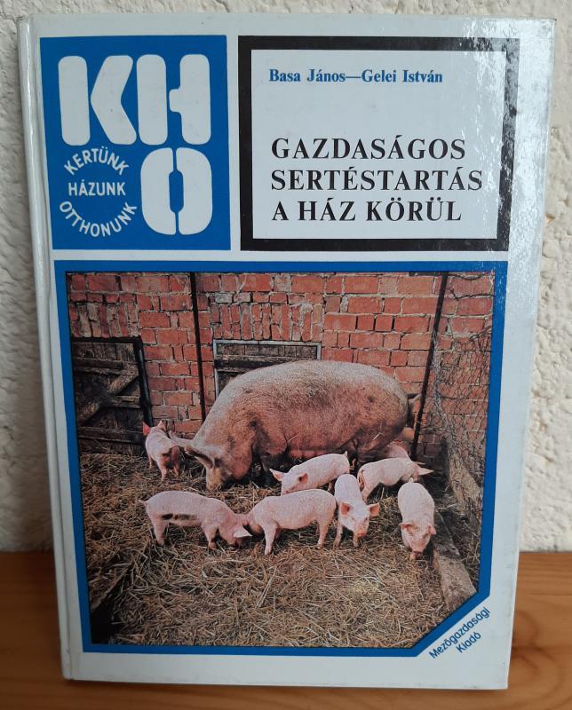 Basa János, Gelei István: Gazdaságos sertéstartás a ház körül