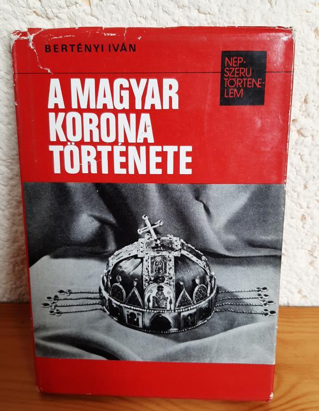 Bertényi Iván: A magyar korona története