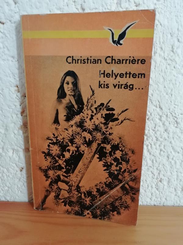 Christian Charriere: Helyettem kis virág…