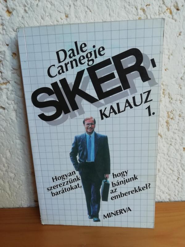 Dale Carnegie: Siker-kalauz 1.
