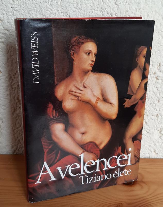 David Weiss: A velencei Tiziano élete