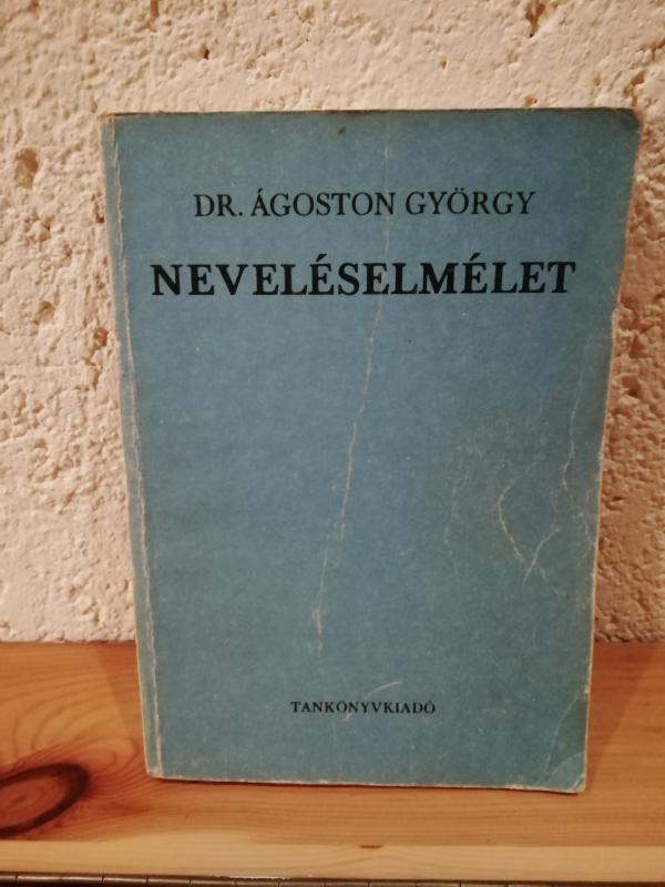 Dr. Ágoston György: Neveléselmélet