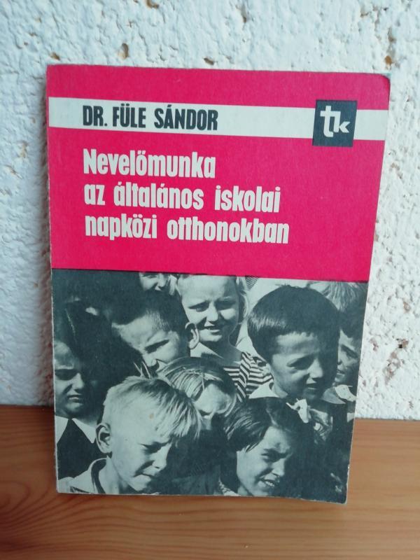 Dr. Füle Sándor: Nevelőmunka az általános iskolai napközi otthonokban