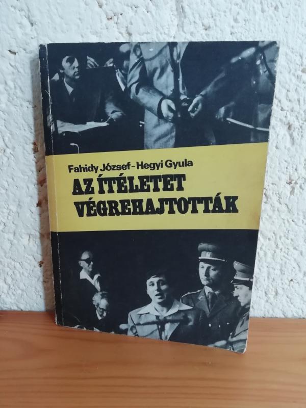 Fahidy József - Hegyi Gyula: Az ítéletet végrehajtották