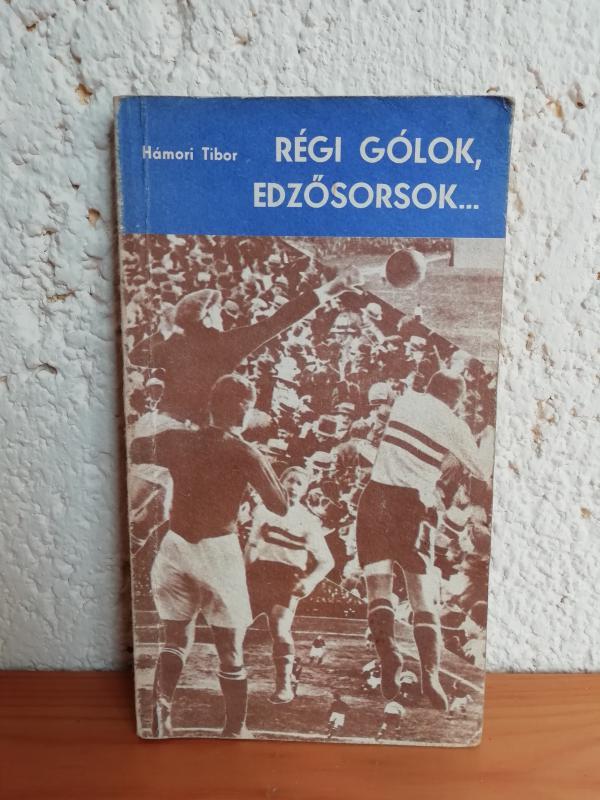 Hámori Tibor: Régi gólok, edzősorsok…