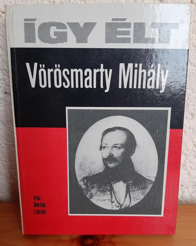 Így élt Vörösmarty Mihály
