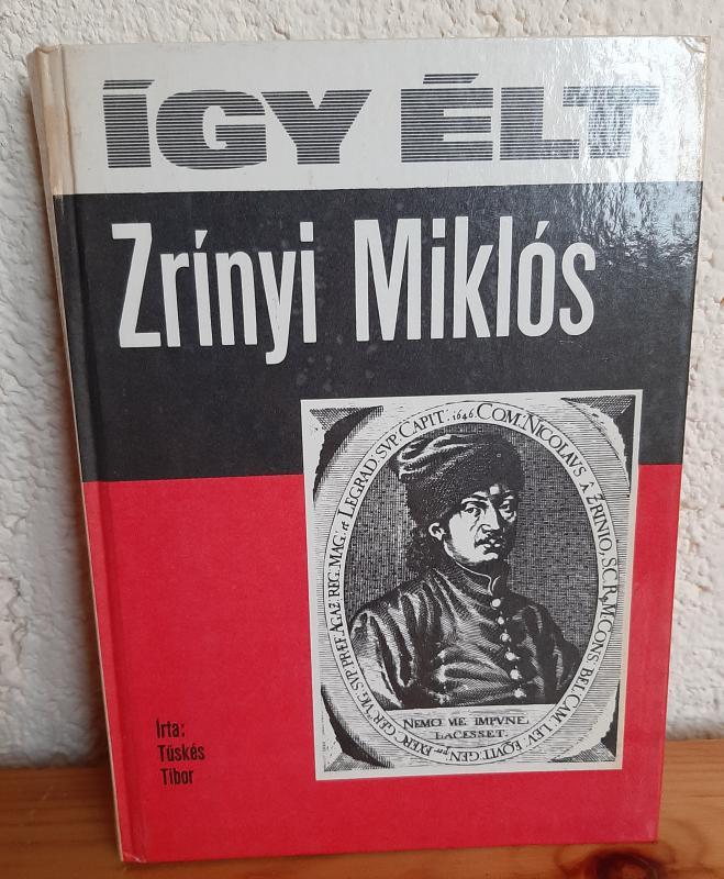 Így élt Zrínyi Miklós