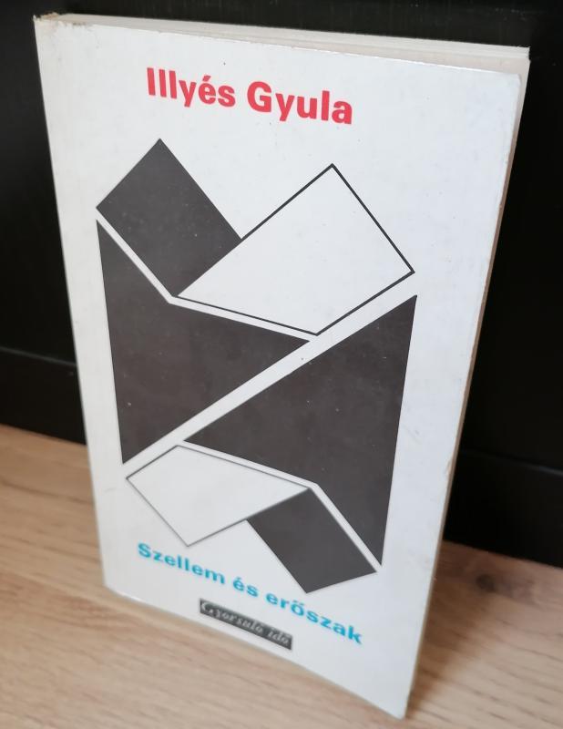 Illyés Gyula: Szellem és erőszak