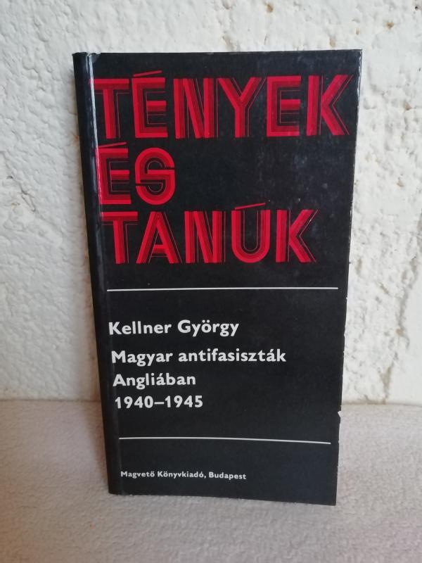 Kellner György: Magyar antifasiszták Angliában