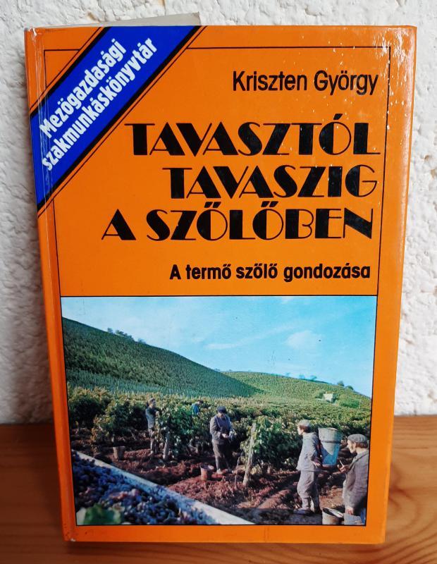 Kriszten György: Tavasztól tavaszig a szőlőben
