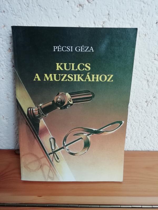 Pécsi Géza: Kulcs a muzsikához