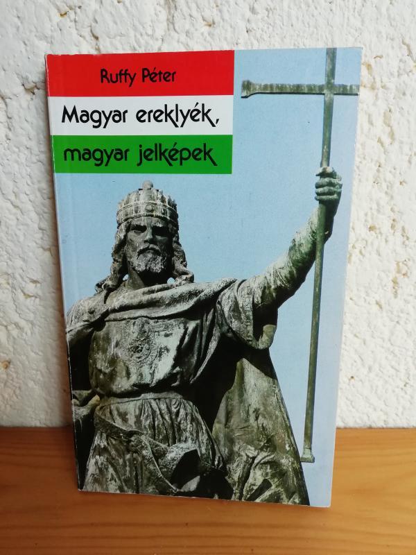 Ruffy Péter: Magyar ereklyék, magyar jelképek