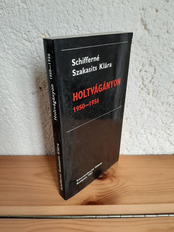 Schifferné Szakásits Klára: Holtvágányon 1950-1956