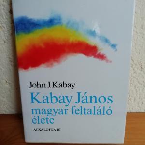 John J. Kabay: Kabay János magyar feltaláló élete
