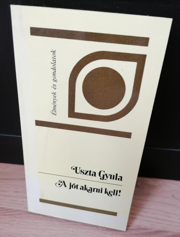 Uszta Gyula: A jót akarni kell!