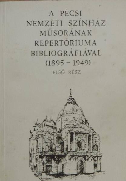 A Pécsi Nemzeti Színház műsorának repertóriuma bibliográfiával I. (1895-1949)