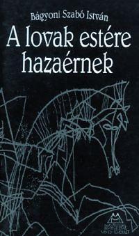 Bágyoni Szabó István: A lovak estére hazaérnek (dedikált)