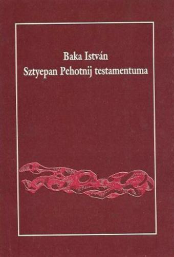 Baka István: Sztyepán Pehotnij testamentuma
