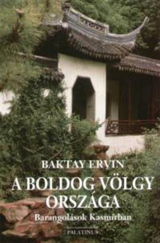 Baktay Ervin: A boldog völgy országa - Barangolások Kasmírban