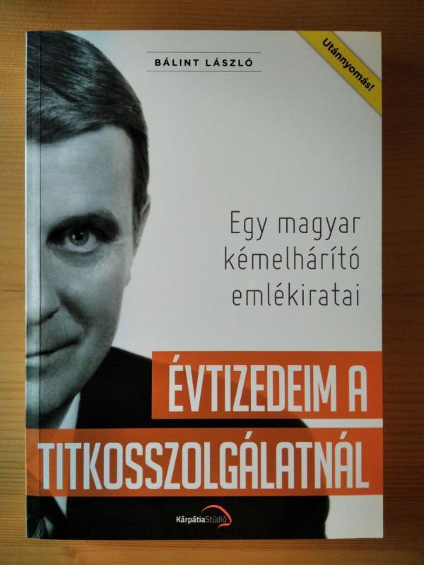 Bálint László: Évtizedeim a titkosszolgálatnál