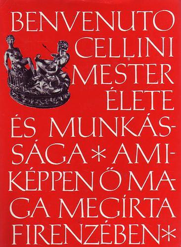 Benvenuto Cellini mester élete és munkássága amiképpen ő maga megírta Firenzében