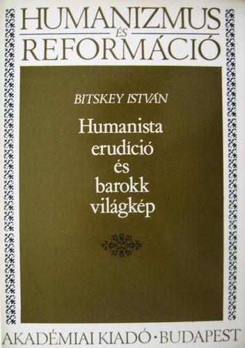 Bitskey István: Humanista erudíció és barokk világkép