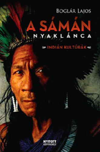 Boglár Lajos: A sámán nyaklánca - Indián kultúrák