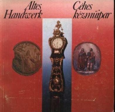 Céhes kézműipar / Altes Handwerk (kiállítási katalógus)