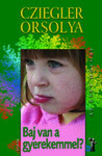 Cziegler Orsolya: Baj van a gyerekemmel?