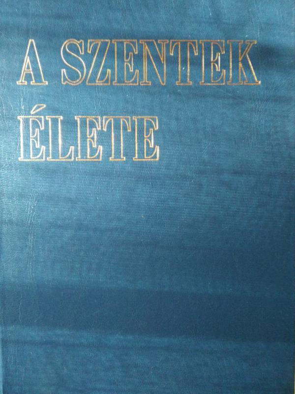 Diós István: A szentek élete - I. kötet