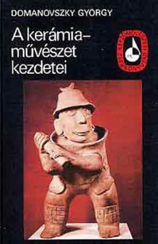 Domanovszky György: A kerámiaművészet kezdetei