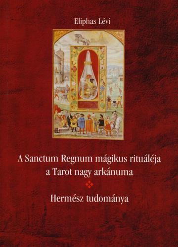 Eliphas Lévi: Hermész tudománya - A Sanctum Regnum mágikus rituáléja, a Tarot nagy arkánuma